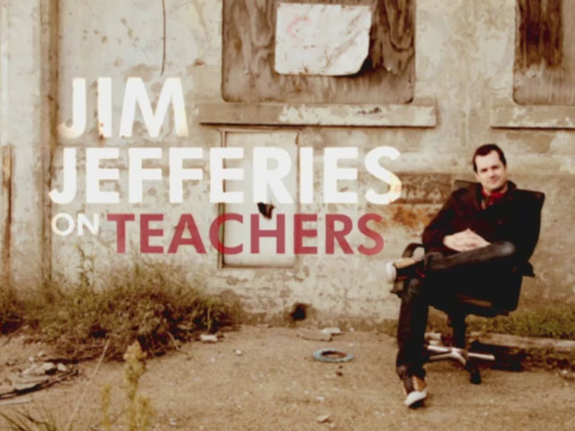 Jim Jefferies on Teachers