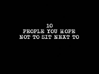 Ep 3 | 10 People You Hope Not To Sit Next To
